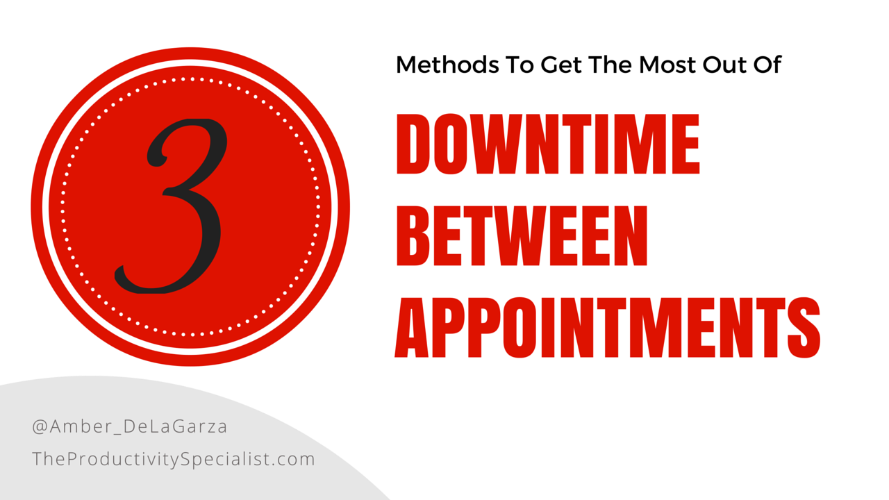 3 Methods To Get The Most Out Of Downtime Between Appointments