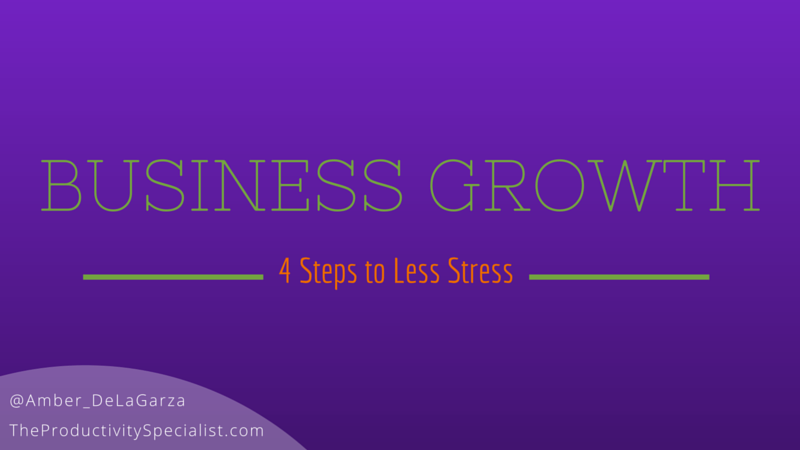 Business Growth: 4 Steps to Less Stress