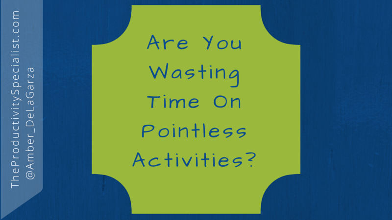 Are You Wasting Time On Pointless Activities?