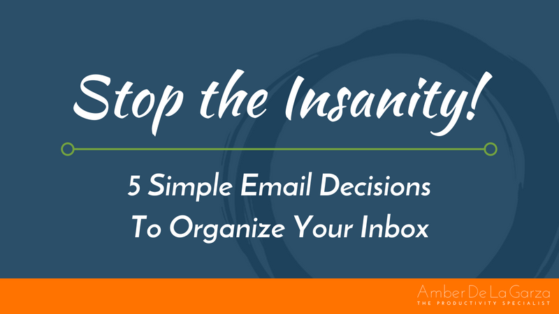 Stop the Insanity! 5 Simple Email Decisions to Organize Your Inbox
