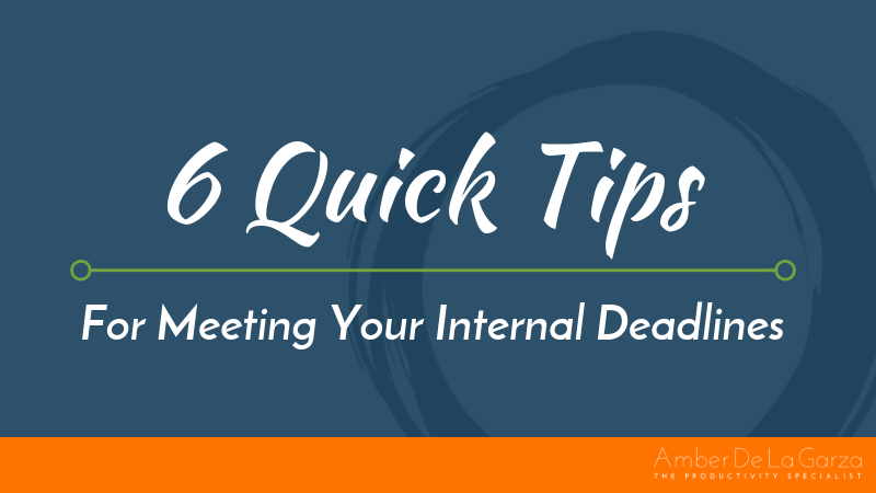 6 Quick Tips For Meeting Your Internal Deadlines