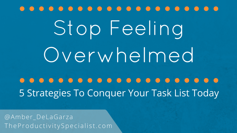 Stop Feeling Overwhelmed: 5 Strategies to Conquer Your Task List Today