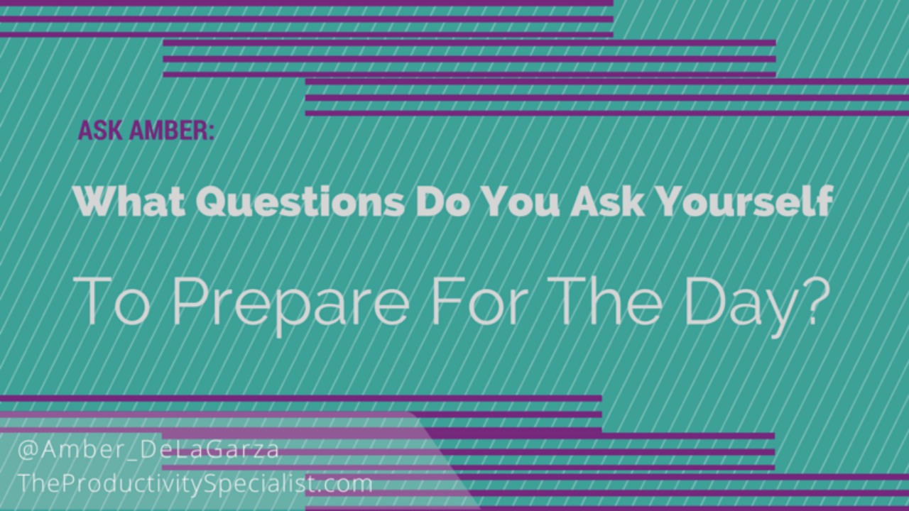 Ask Amber: What Questions Do You Ask YOurself To Prepare For The Day?
